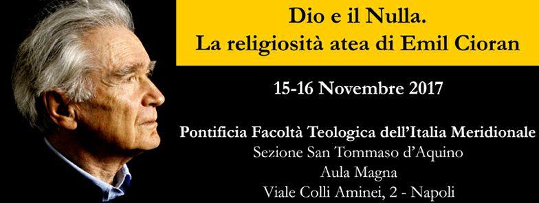 """A Napoli convegno internazionale  """"Dio e il Nulla. La religiosità atea di Emil Cioran"""""""