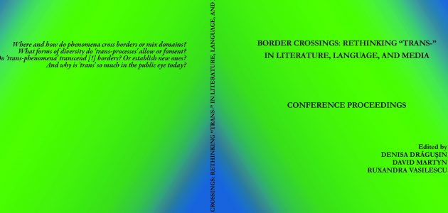 "La editura Rediviva din Milano a apărut volumul: BORDER CROSSINGS: RETHINKING ""TRANS-"" IN LITERATURE, LANGUAGE, AND MEDIA CONFERENCE PROCEEDINGS"